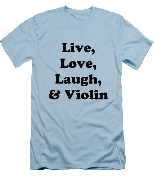 Live Love Laugh And Violin 5613.02 Men's T-Shirt (Slim Fit) by M K  Miller