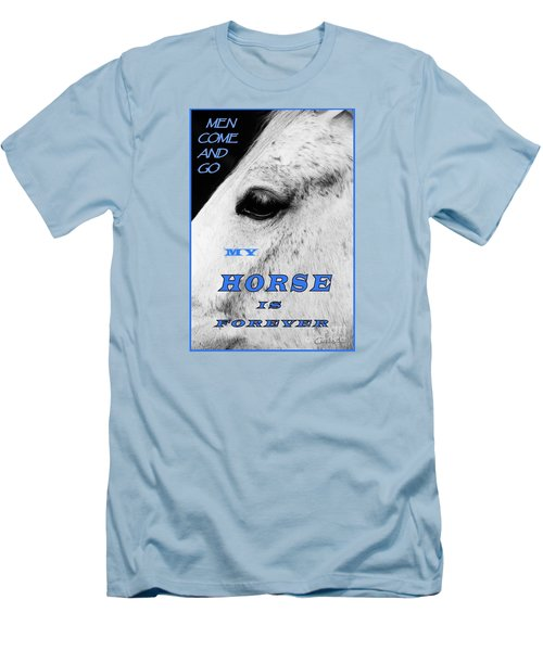 Men Come And Go - My Horse Is Forever Men's T-Shirt (Athletic Fit)