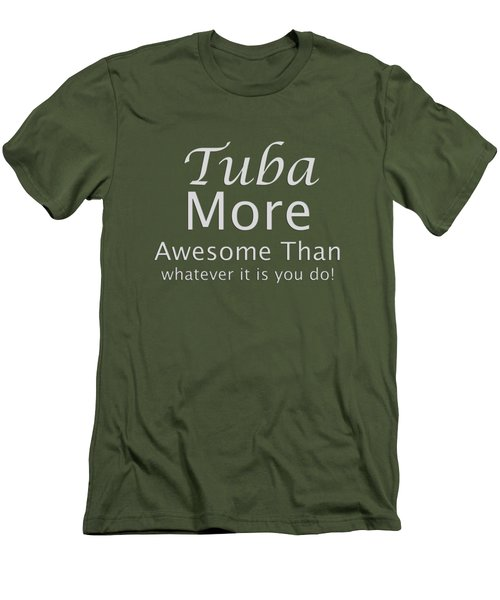 Tubas More Awesome Than You 5562.02 Men's T-Shirt (Slim Fit) by M K  Miller