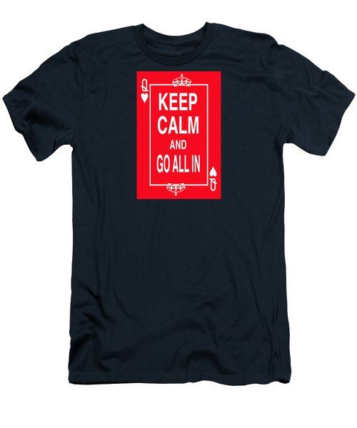 Keep Calm And Go All In Men's T-Shirt (Slim Fit) by Robert J Sadler