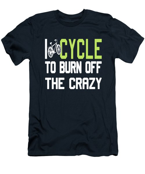 I Cycle To Burn Off The Crazy Men's T-Shirt (Athletic Fit)