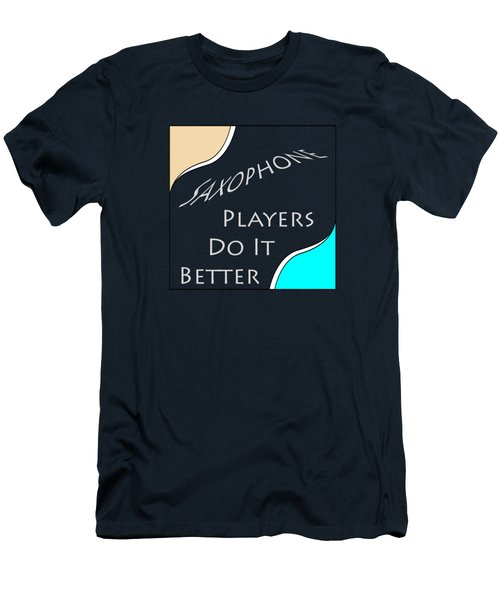 Saxophone Players Do It Better 5643.02 Men's T-Shirt (Slim Fit) by M K  Miller