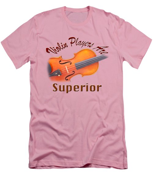 Violin Players Are Superior Men's T-Shirt (Slim Fit) by M K  Miller