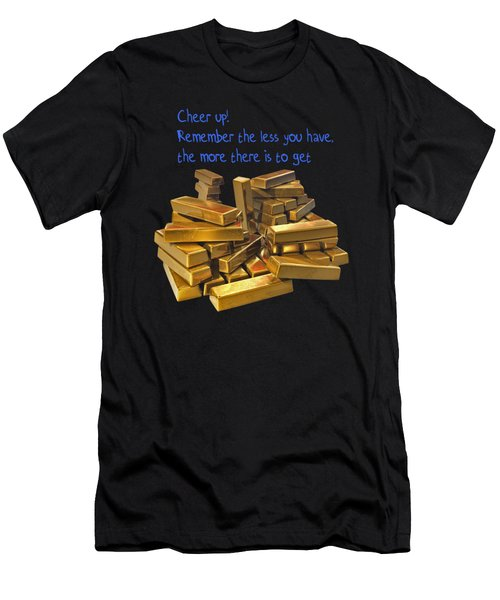 Cheer Up Remember The Less You Have, The More There Is To Get Men's T-Shirt (Athletic Fit)