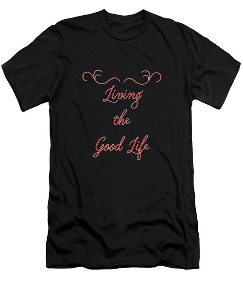 Living The Good Life Men's T-Shirt (Athletic Fit)