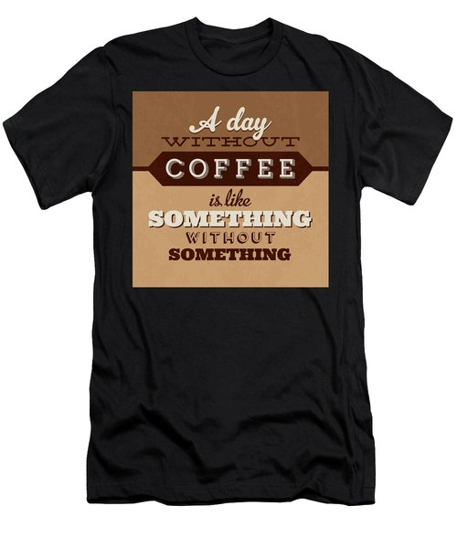 A Day Without Coffee Men's T-Shirt (Athletic Fit)