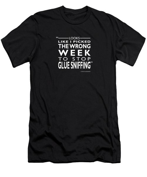 The Wrong Week To Stop Glue Sniffing Men's T-Shirt (Athletic Fit)