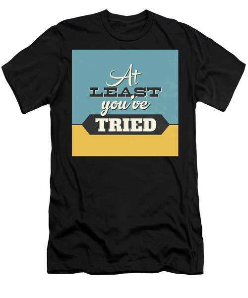 At Least You've Tried Men's T-Shirt (Athletic Fit)