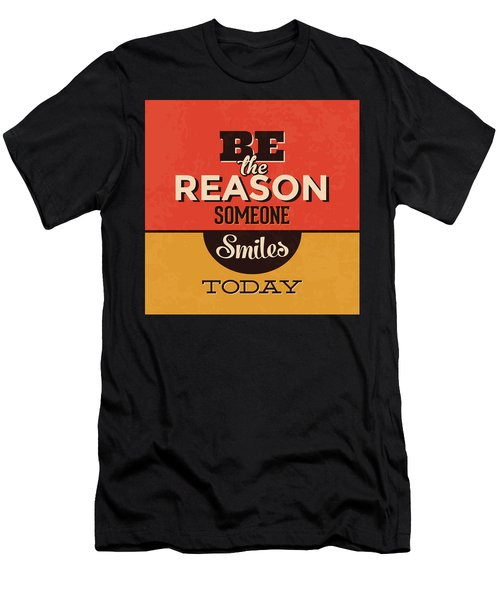 Be The Reason Someone Smiles Today Men's T-Shirt (Athletic Fit)