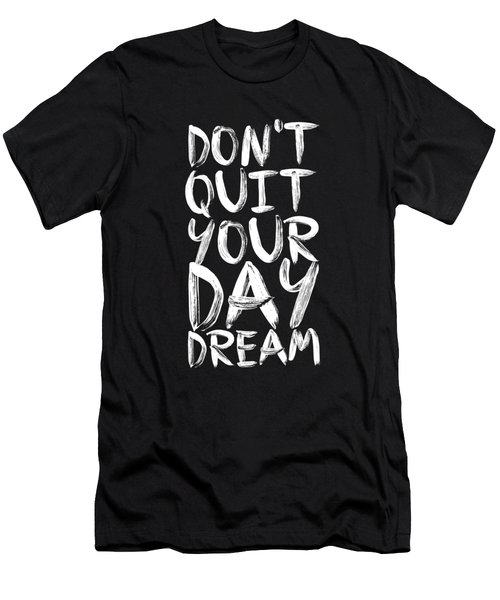 Don't Quite Your Day Dream Inspirational Quotes Poster Men's T-Shirt (Slim Fit)