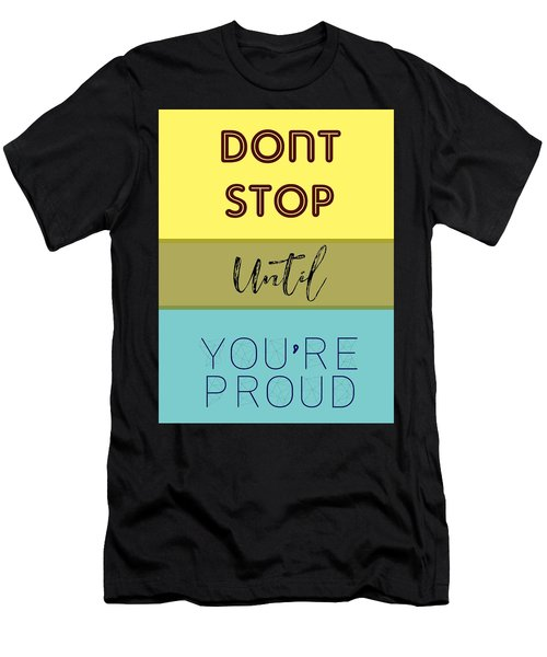 Dont Stop Until You Are Proud Motivayional Poster Men's T-Shirt (Athletic Fit)