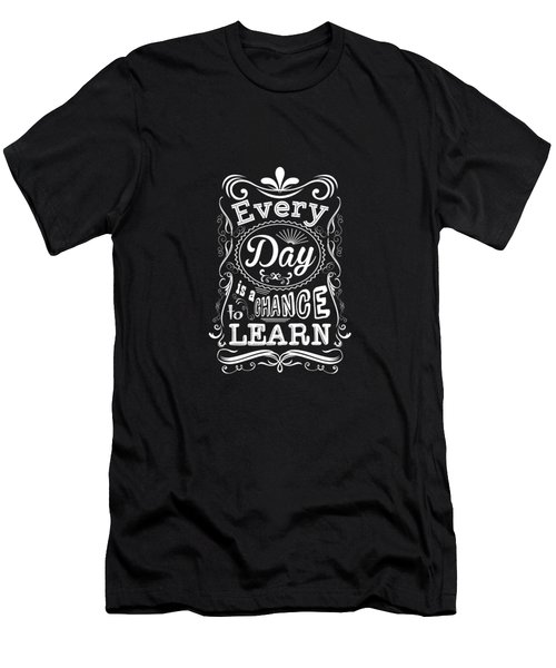 Every Day Is A Chance To Learn Motivating Quotes Poster Men's T-Shirt (Athletic Fit)