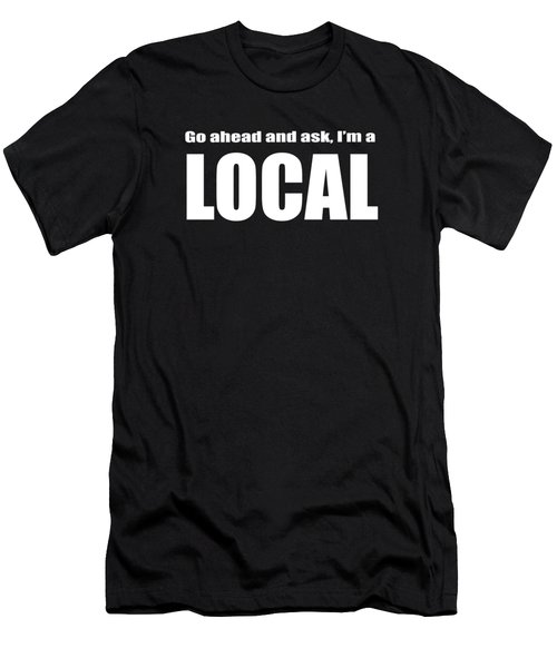 Go Ahead And Ask I Am A Local Tee White Ink Men's T-Shirt (Athletic Fit)