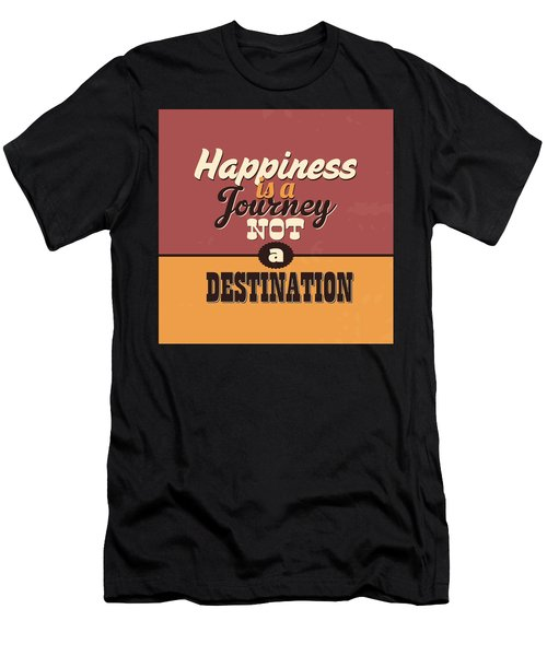 Happiness Is A Journey Not A Destination Men's T-Shirt (Athletic Fit)
