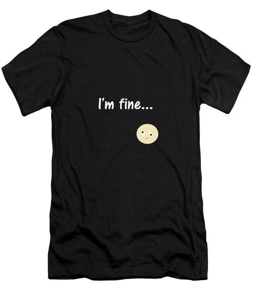 I Am Fine Men's T-Shirt (Athletic Fit)