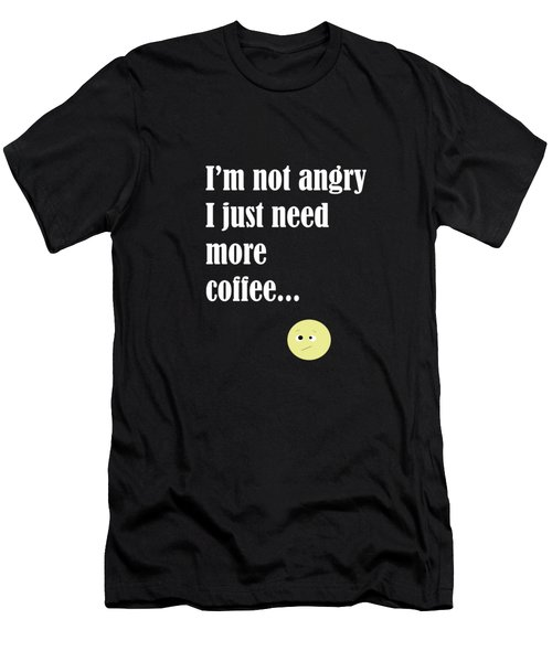 I Am Not Angry Just Need More Coffee Men's T-Shirt (Athletic Fit)