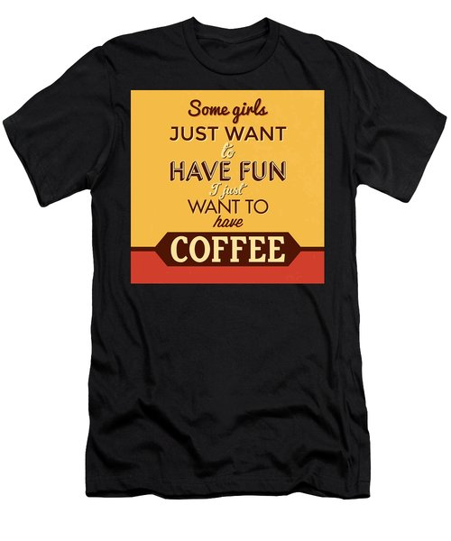 I Just Want To Have Coffee Men's T-Shirt (Athletic Fit)