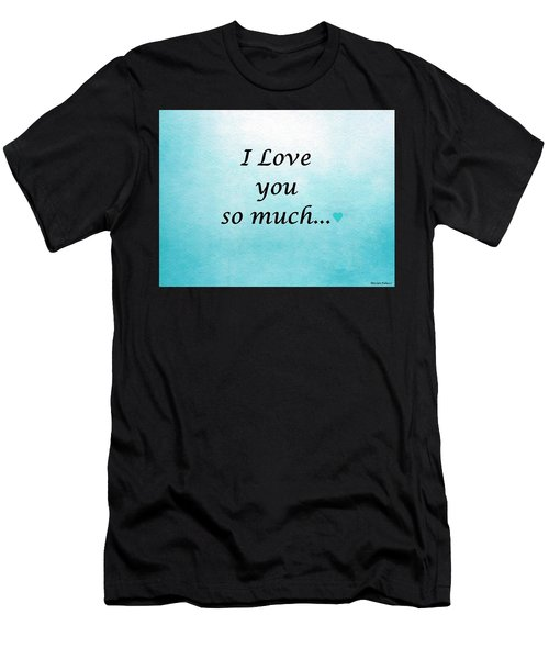 I Love You So Much Men's T-Shirt (Athletic Fit)