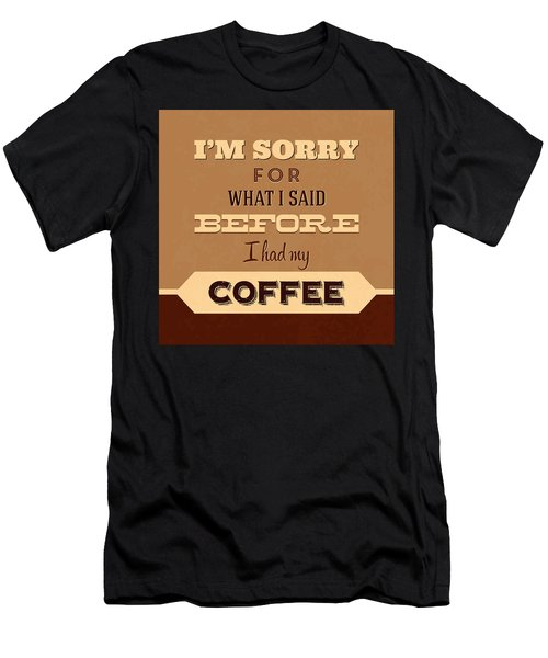 I'm Sorry For What I Said Before Coffee Men's T-Shirt (Athletic Fit)