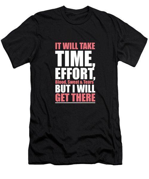 It Will Take Time, Effort, Blood, Sweat Tears But I Will Get There Life Motivational Quotes Poster Men's T-Shirt (Athletic Fit)