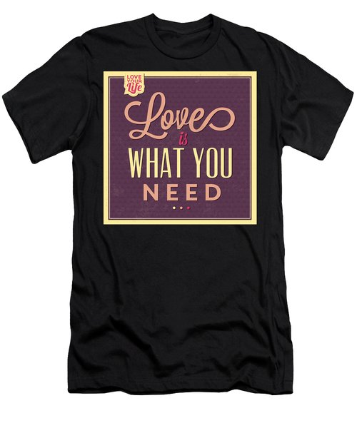 Love Is What You Need Men's T-Shirt (Athletic Fit)