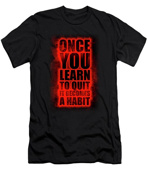Once You Learn To Quit It Becomes A Habit Gym Motivational Quotes Poster Men's T-Shirt (Athletic Fit)