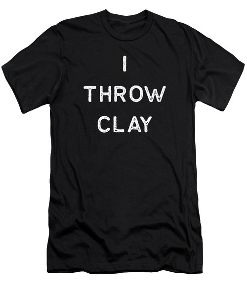 Pottery Design I Throw Clay Light Clay Ceramics Artist Clay Funny Gift Men's T-Shirt (Athletic Fit)