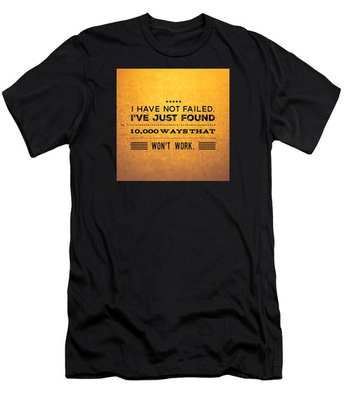 Quote I Have Not Failed I Have Just Found 10000 Ways That Wont Work Men's T-Shirt (Slim Fit) by Matthias Hauser