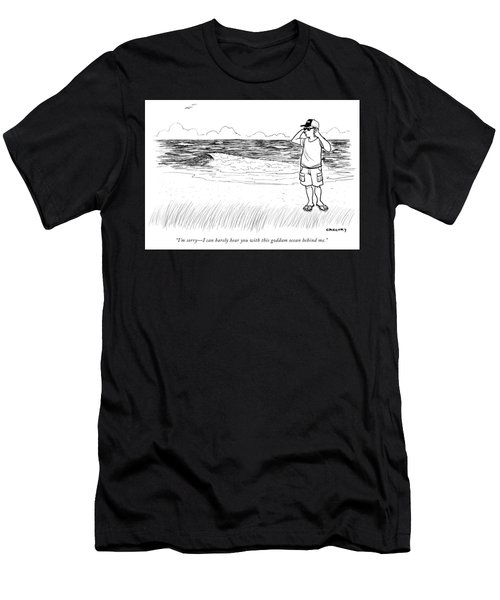 Sorry I Can Barely Hear You With This Goddam Ocean Behind Me Men's T-Shirt (Athletic Fit)