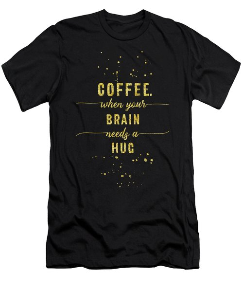 Text Art Gold Coffee - When Your Brain Needs A Hug Men's T-Shirt (Athletic Fit)