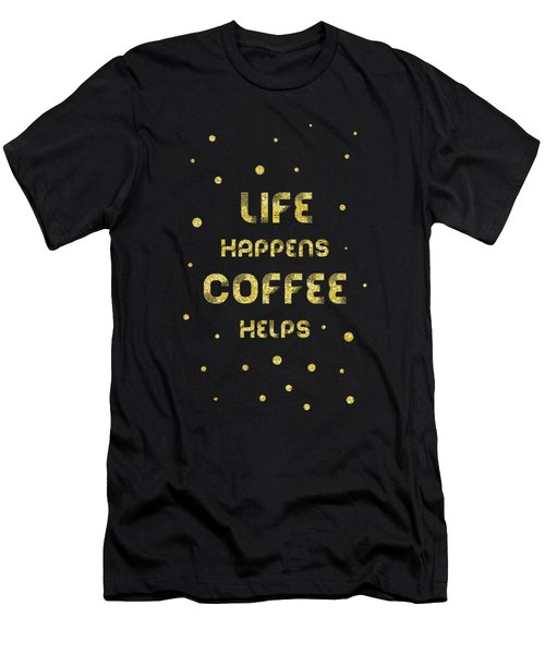 Text Art Gold Life Happens Coffee Helps Men's T-Shirt (Athletic Fit)