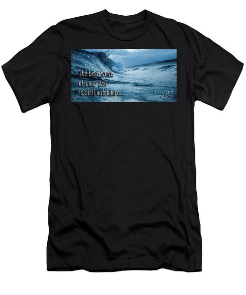 The Best Wave Of Your Life Is Still Out There Men's T-Shirt (Athletic Fit)
