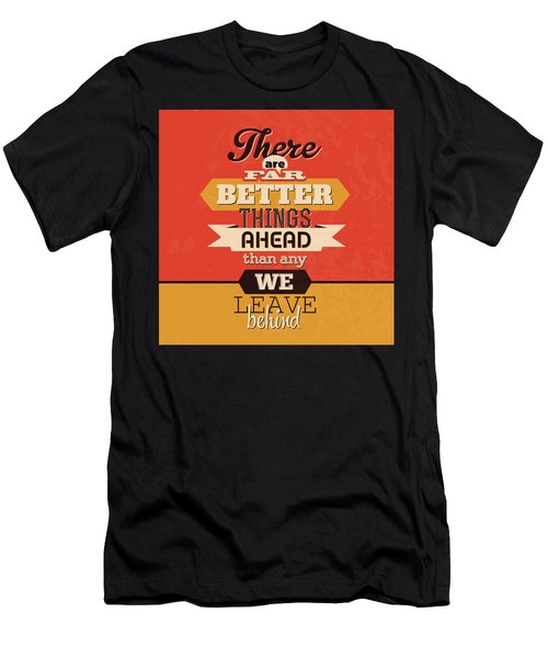 There Are Far Better Things Ahead Men's T-Shirt (Athletic Fit)
