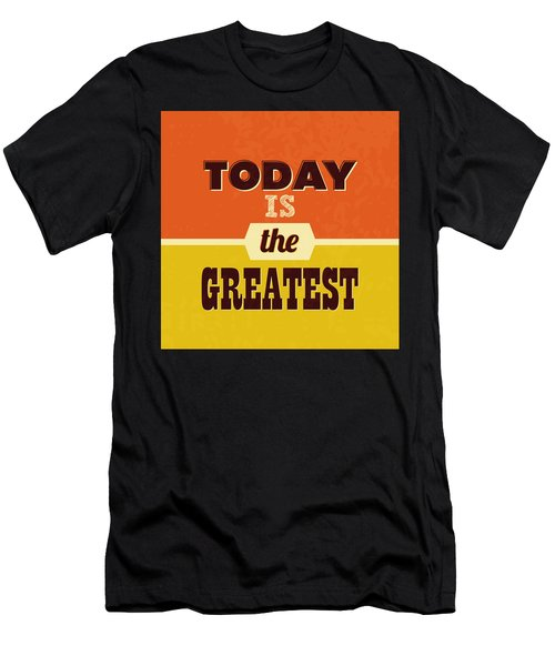 Today Is The Greatest Men's T-Shirt (Athletic Fit)