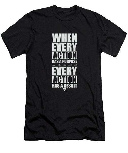 When Every Action Has A Purpose Every Action Has A Result Gym Motivational Quotes Men's T-Shirt (Athletic Fit)