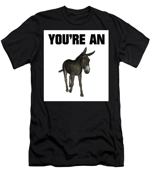 You're An Ass Men's T-Shirt (Slim Fit) by Esoterica Art Agency