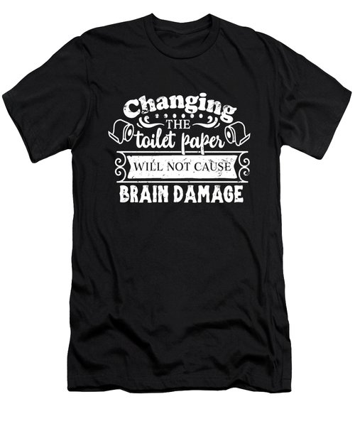 Changing The Toilet Paper Won't Cause Brain Damage Men's T-Shirt (Athletic Fit)