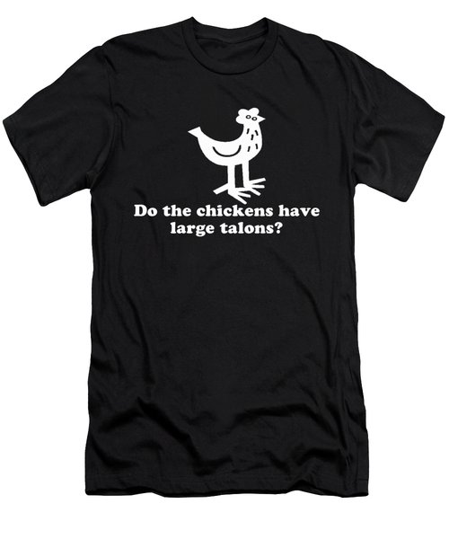 Do The Chickens Have Large Talons Men's T-Shirt (Athletic Fit)