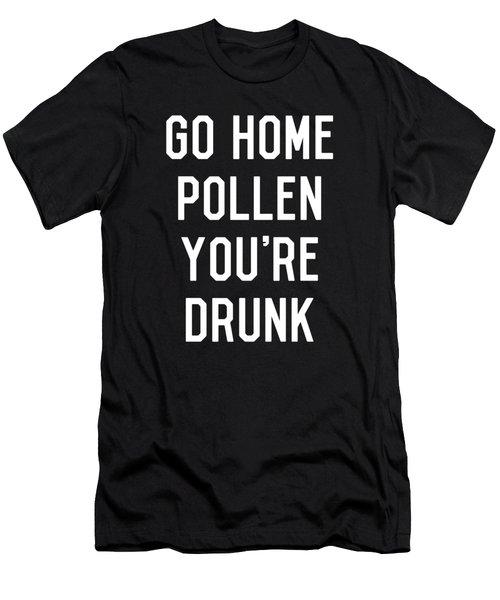 Go Home Pollen Youre Drunk Allergy Season Men's T-Shirt (Athletic Fit)