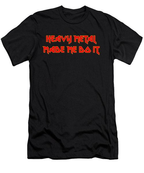 Heavy Metal Made Me Do It 001 Men's T-Shirt (Athletic Fit)