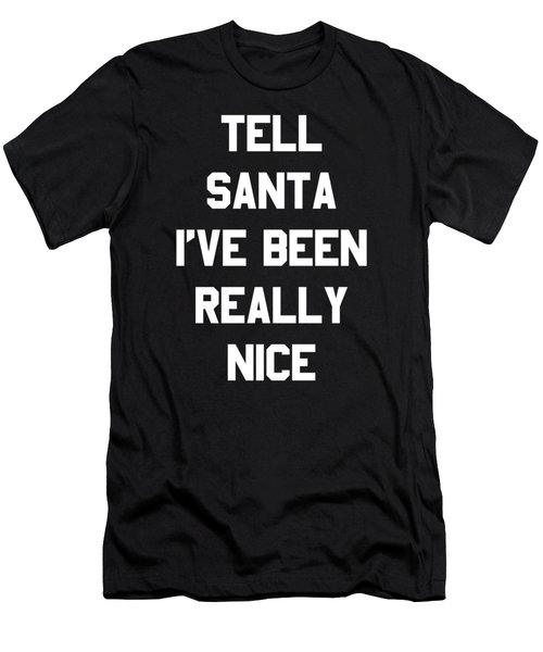 Men's T-Shirt (Athletic Fit) featuring the digital art Tell Santa Ive Been Really Nice by Flippin Sweet Gear