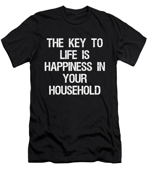 The Key To Life Is Happiness In Your Household Men's T-Shirt (Athletic Fit)