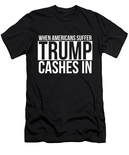 When Americans Suffer Trump Cashes In Men's T-Shirt (Athletic Fit)