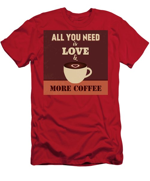 All You Need Is Love And More Coffee Men's T-Shirt (Athletic Fit)
