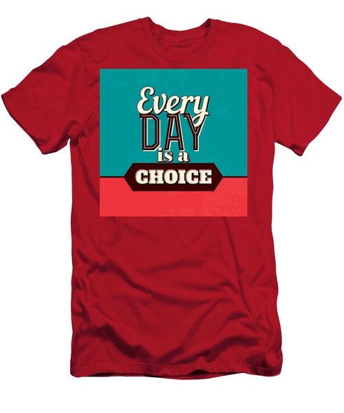 Every Day Is A Choice Men's T-Shirt (Athletic Fit)