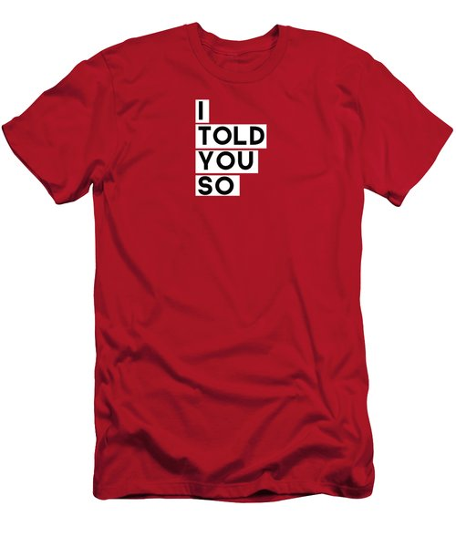 I Told You So Men's T-Shirt (Slim Fit) by Linda Woods