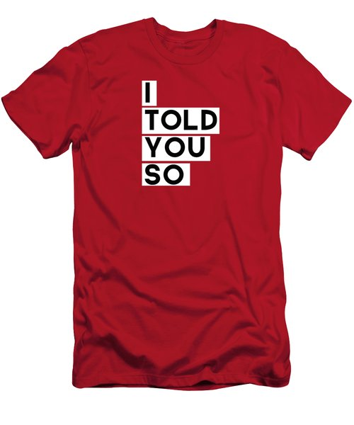 I Told You So Men's T-Shirt (Athletic Fit)