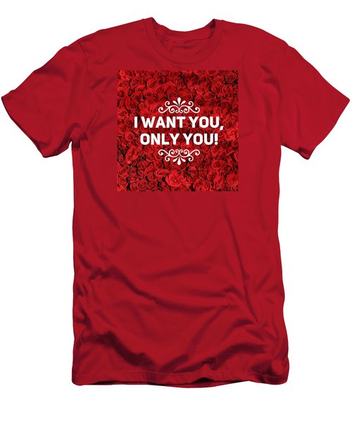 Love Quote I Want You Only You Men's T-Shirt (Slim Fit) by Matthias Hauser