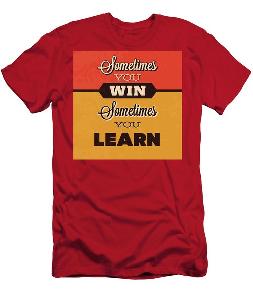 Sometimes You Win Sometimes You Learn Men's T-Shirt (Athletic Fit)