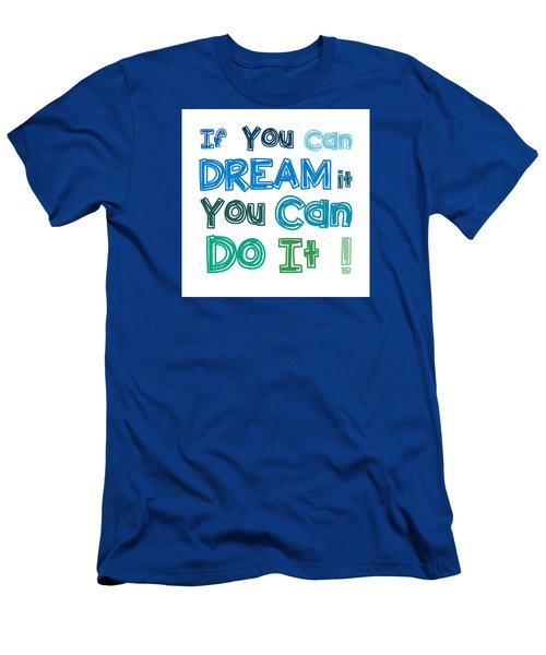 Men's T-Shirt (Slim Fit) featuring the digital art If You Can Dream It You Can Do It by Gina Dsgn